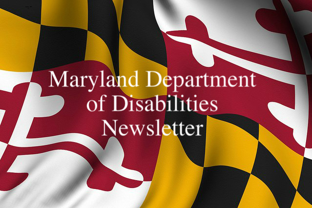 Image of Maryland State Flag close up with words Maryland Department of Disabilities Newsletter printed in white