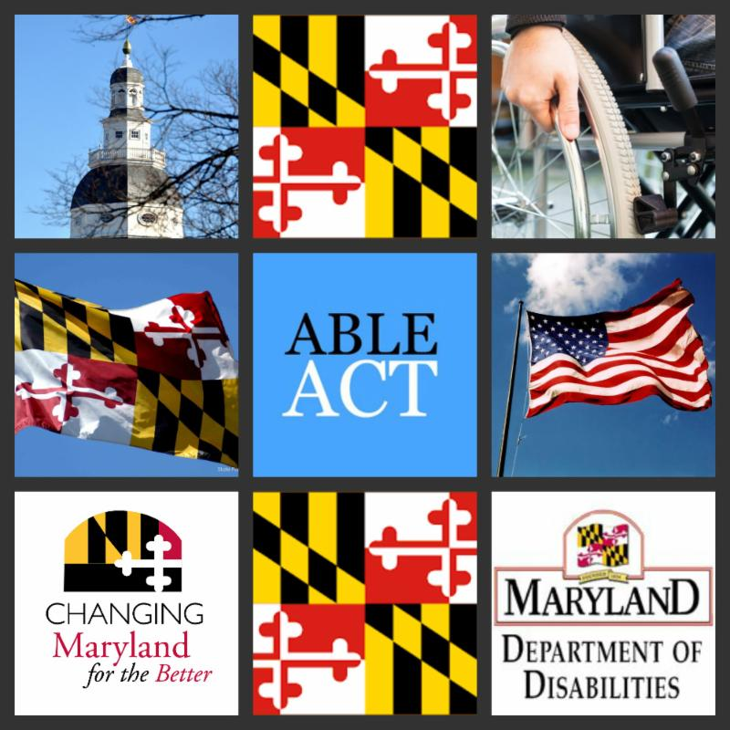 Photo collage featuring Maryland State House, Maryland flag, hand on wheelchair, ABLE Act log, United States Flag, Changing Maryland for the better logo, and Maryland Department of Disabilities logo