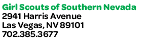 Girl Scouts of Southern Nevada - 2941 Harris Ave. - 702.385.3677