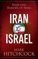 Iran and Israel: Wars and Rumors of Wars by Mark Hitchcock