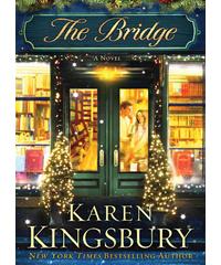 The Bridge  From Karen Kingsbury, Click to Buy figtreebooks.ca