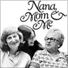 Nana, Mom & Me