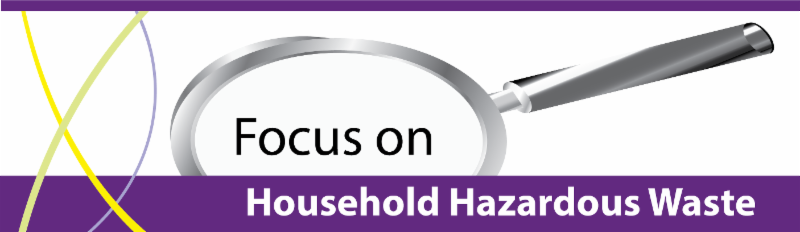 Focus on Household Hazardous Waste