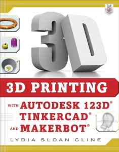 3D Printing with Autodesk 123D_ Tinkercad_ and MakerBot