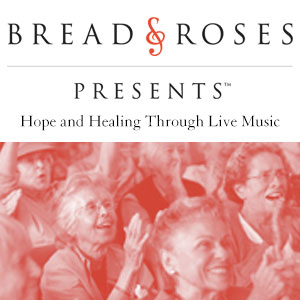 Bread & Roses Presents 2015 -- New Enhanced Name for Our Fifth Decade & Going Strong