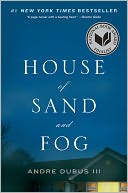 House of Sand and Fog, by Andre Dubus III