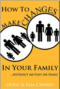 How To Make Changes in Your Family without Mutiny or Tears
