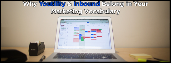 Why Youtility and Inbound Belong in Your Marketing Vocabulary