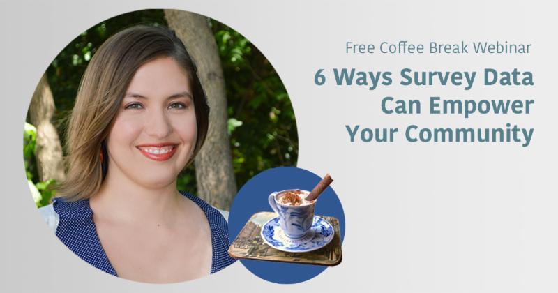 Coffee Break Webinar_ 6 Ways Survey Data Can Empower Your Community