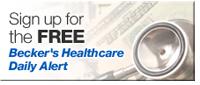Becker's Healthcare Alert