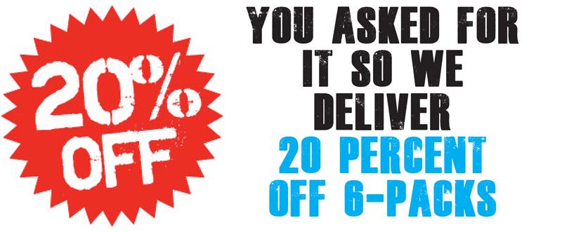 20% Off 6-Packs