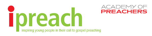 IPREACH. Inspiring young people in their call to gospel preaching.