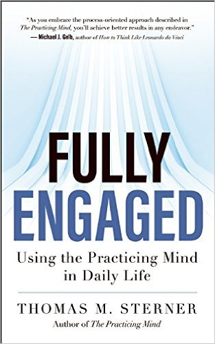 Fully Engaged_ Using the Practicing Mind in Daily Life