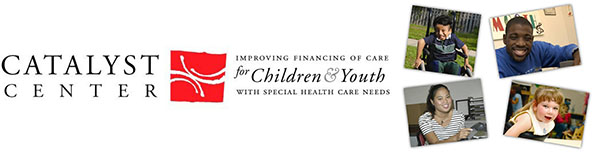 Catalyst Center. Improving financing of care for children and youth with special health care needs.
