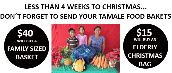 LESS THAN 4 WEEKS TO CHRISTMAS... DON´T FORGET TO SEND YOUR TAMALE FOOD BASKETS
