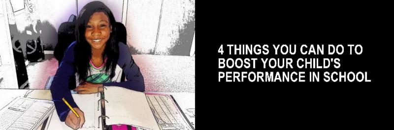 4 Things You Can Do To Boost Your Child's Performance In School