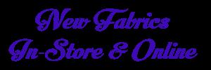 New fabrics online & in-store