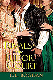 Rivals in the Tudor Court by D. L. Bogdan