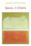 Space, In Chains by Laura Kasischke