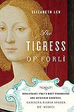 The Tigress of Forli by Elizabeth Lev