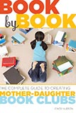 Book by Book: The Complete Guide to Creating Mother-Daughter Book Clubs by Cindy Hudson