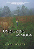 Undressing the Moon by T. Greenwood