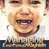 Managing Emotional Mayhem by Dr. Becky Bailey