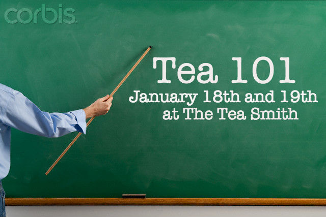 Tea 101 at The Tea Smith on January 18th and 19th