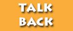 Talk Back.