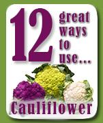 12 Great Ways to Use Cauliflower.