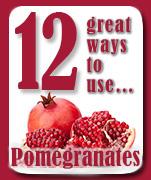 12 great ways to use...Pomegranates.
