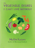 Vegetable Dishes I Can't Live Without by Mollie Katzen