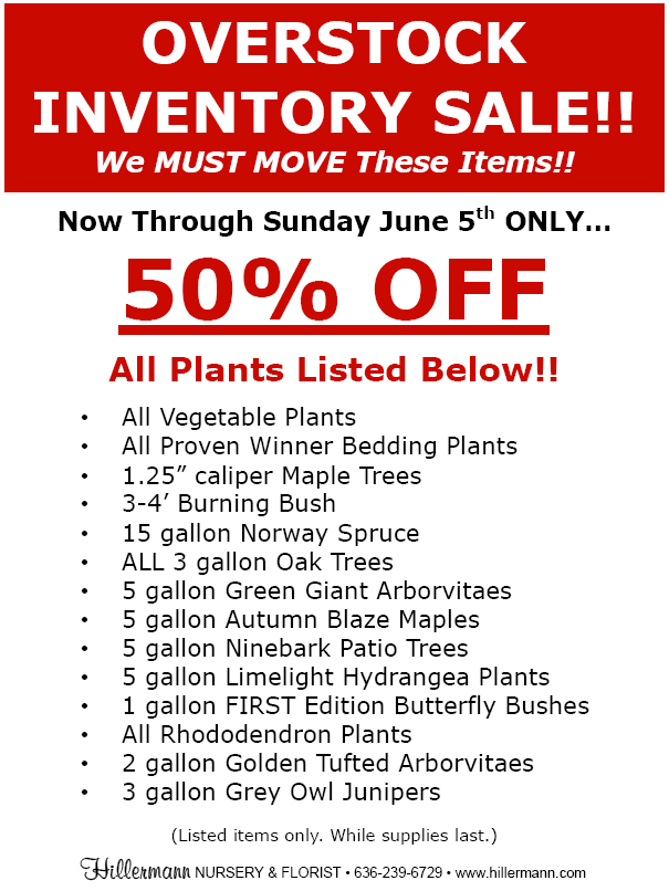 Overstock Inventory Sale information for HIllermann Nursery and Florist. Sale good through 6-5-16.