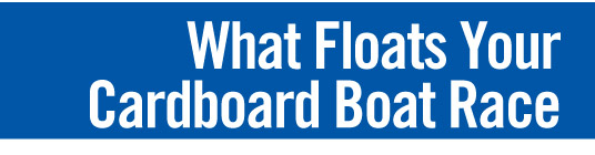 What Floats Your Cardboard Boat Race?