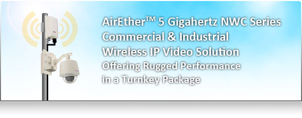 AirEther 5 Gigahertz NWC Series Commercial & Industrial Wireless IP Video