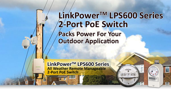 LPS600 Series 2 Port PoE Switch Packs Power For Your Outdoor Application