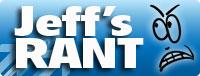 Jeff's RANT