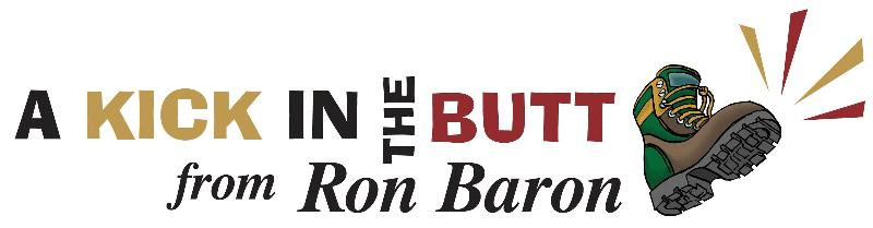 Kick in the Butt from Ron Baron