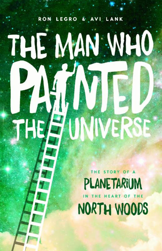 The Man Who Painted the Universe by Ron Legro and Avi Lank