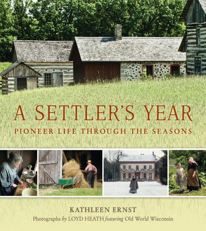 A Settler's Year: Pioneer Life through the Seasons by Kathleen Ernst