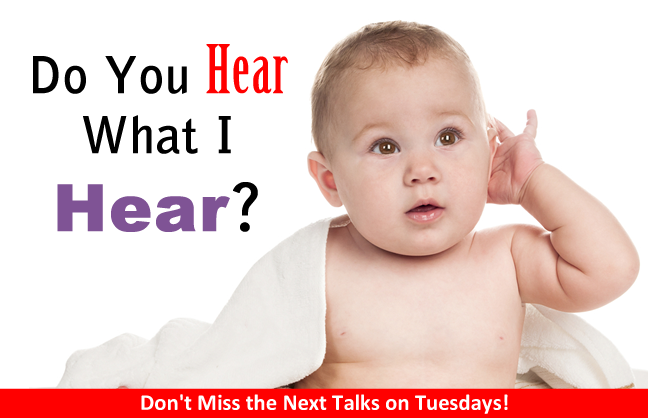 Do You Hear What I Hear? - Sept. Talks on Tuesdays