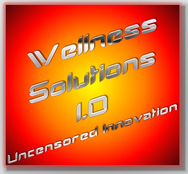 Wellness Solutions 1.0 - Uncensored Innovation