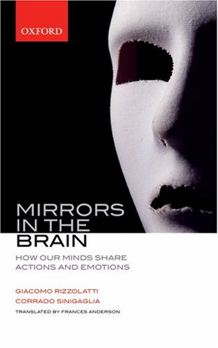 Mirrors in the Brain: How Our Minds Share Action and Emotions