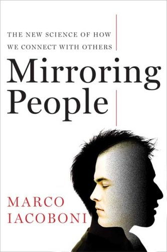 Mirroring People: The New Science of How We Connect with Other
