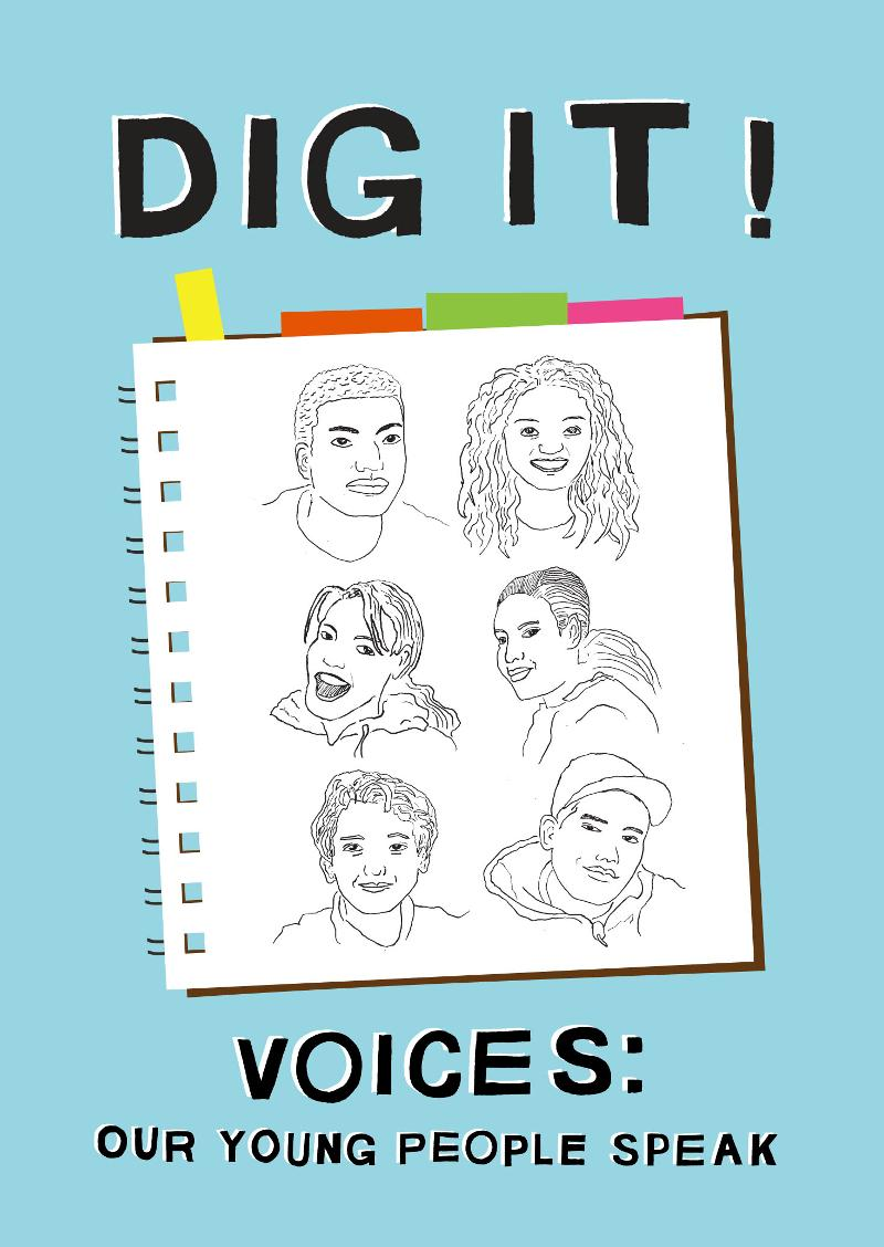 DIG IT! Voices: Our Young People Speak