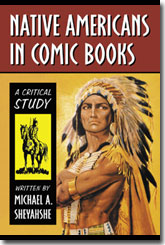 Native Americans in Comic Books: A Critical Study by Michael Sheyashe