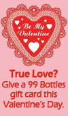 True Love? Give a 99 Bottles gift card this Valentine's Day.