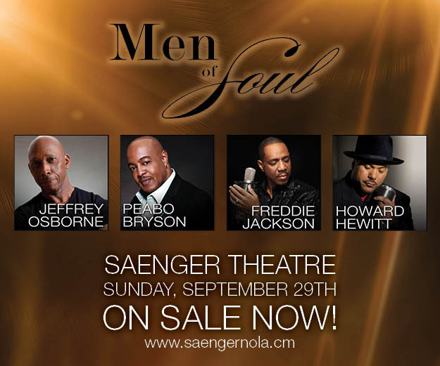 The SAENGER THEATRE welcomes THE MEN OF SOUL TOUR; Jeffery Osborne, Peabo Bryson, Freddie Jackson and Howard Hewett