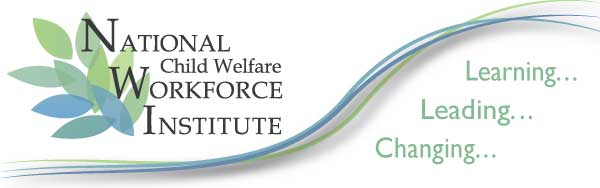 National Child Welfare Workforce Institute -  Learning, Leading, Changing