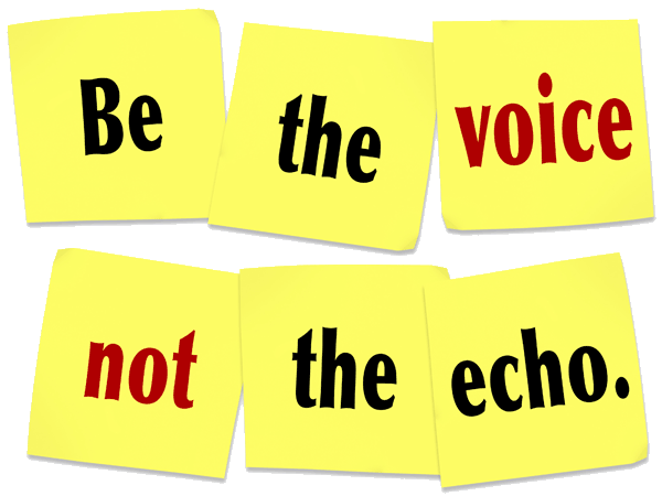 Be The Voice, not the echo